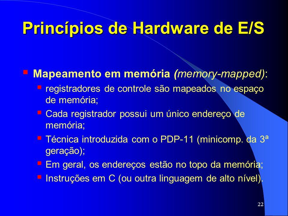 22 Princípios de Hardware de E/S Mapeamento em memória (memory-mapped): registradores de controle são mapeados no espaço de memória; Cada registrador