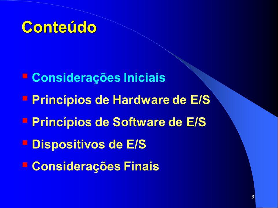 14 Princípios de Hardware de E/S Dispositivos de E/S possuem, basicamente, dois componentes: Mecânico o dispositivo propriamente dito; Eletrônico controladores ou adaptadores (placas);