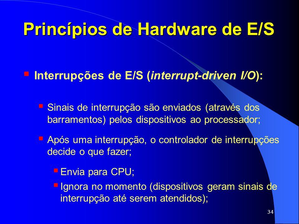 34 Princípios de Hardware de E/S Interrupções de E/S (interrupt-driven I/O): Sinais de interrupção são enviados (através dos barramentos) pelos dispos