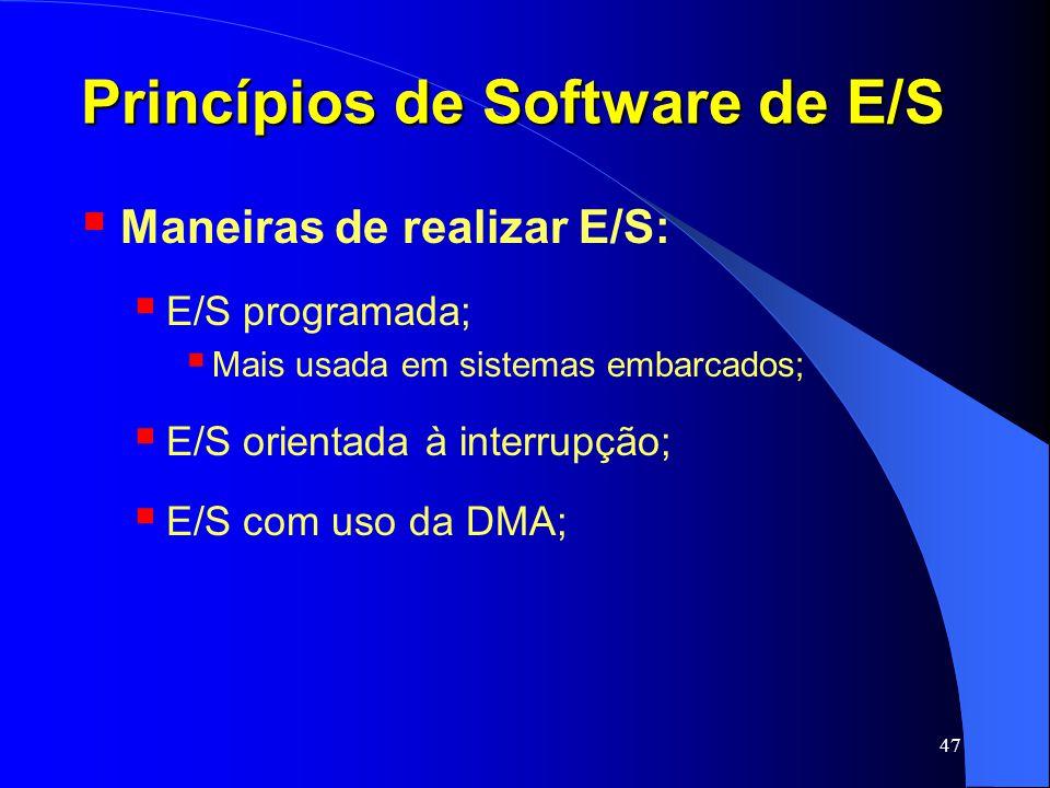 47 Princípios de Software de E/S Maneiras de realizar E/S: E/S programada; Mais usada em sistemas embarcados; E/S orientada à interrupção; E/S com uso