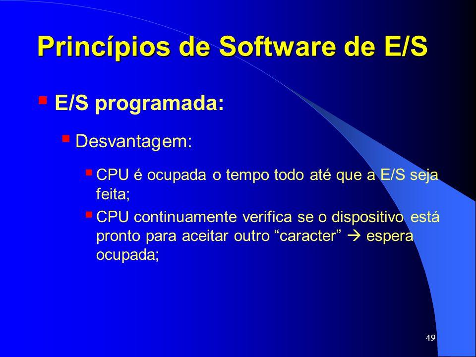 49 Princípios de Software de E/S E/S programada: Desvantagem: CPU é ocupada o tempo todo até que a E/S seja feita; CPU continuamente verifica se o dis