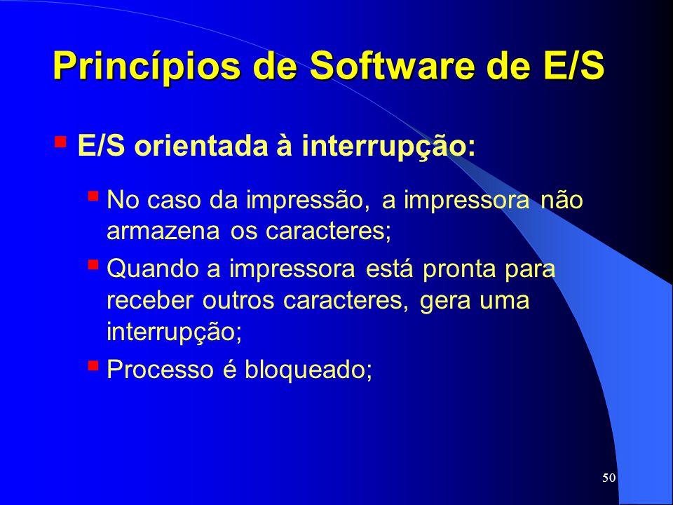 50 Princípios de Software de E/S E/S orientada à interrupção: No caso da impressão, a impressora não armazena os caracteres; Quando a impressora está