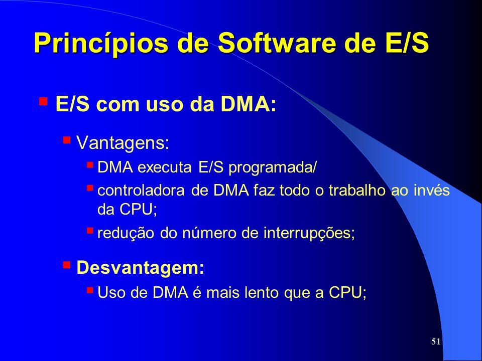 51 Princípios de Software de E/S E/S com uso da DMA: Vantagens: DMA executa E/S programada/ controladora de DMA faz todo o trabalho ao invés da CPU; r