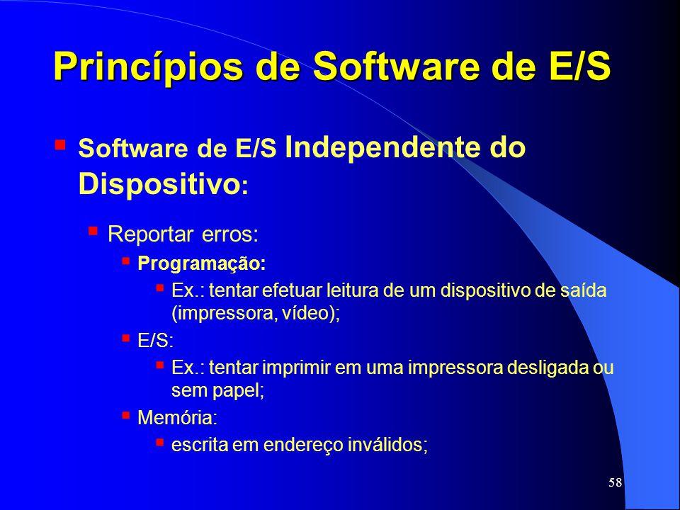 58 Princípios de Software de E/S Software de E/S Independente do Dispositivo : Reportar erros: Programação: Ex.: tentar efetuar leitura de um disposit