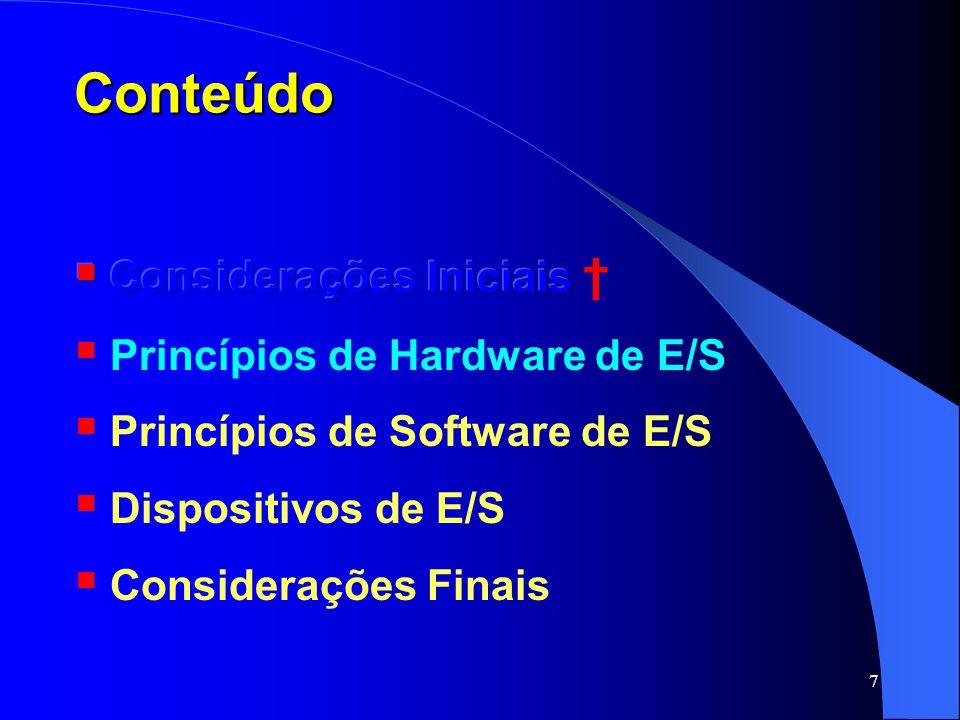 18 Princípios de Hardware de E/S Cada controladora possui um conjunto de registradores de controle para comunicação com a CPU; Além dos registradores, alguns dispositivos possuem um buffer de dados: Ex.: placa de vídeo – memória de vídeo (RAM); algumas impressoras;