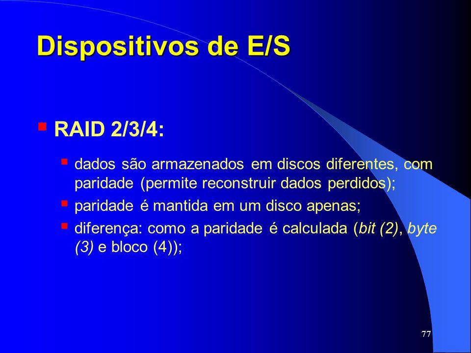 77 Dispositivos de E/S RAID 2/3/4: dados são armazenados em discos diferentes, com paridade (permite reconstruir dados perdidos); paridade é mantida e