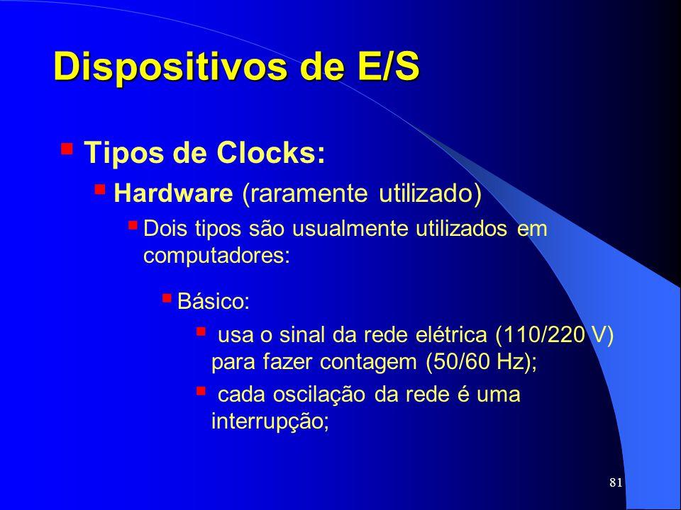81 Dispositivos de E/S Tipos de Clocks: Hardware (raramente utilizado) Dois tipos são usualmente utilizados em computadores: Básico: usa o sinal da re