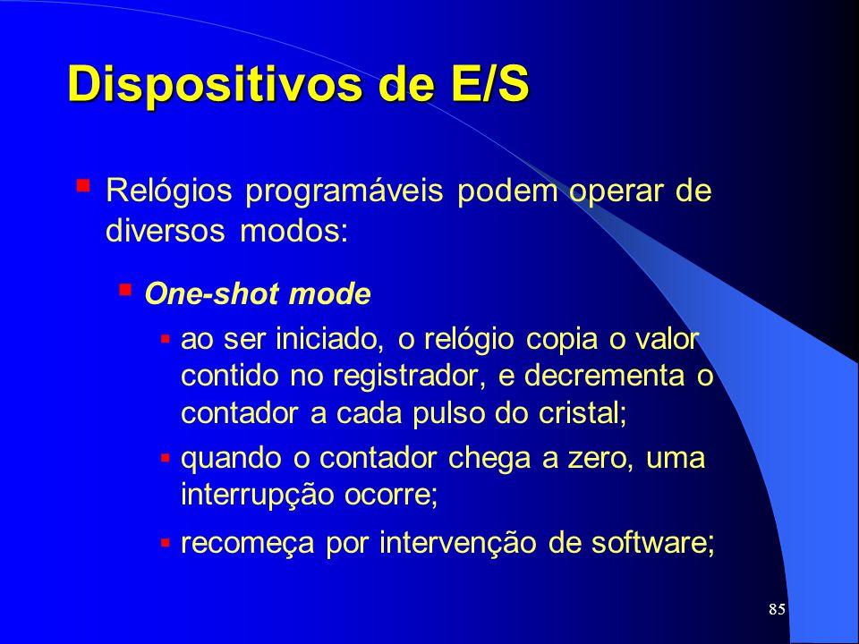 85 Dispositivos de E/S Relógios programáveis podem operar de diversos modos: One-shot mode ao ser iniciado, o relógio copia o valor contido no registr