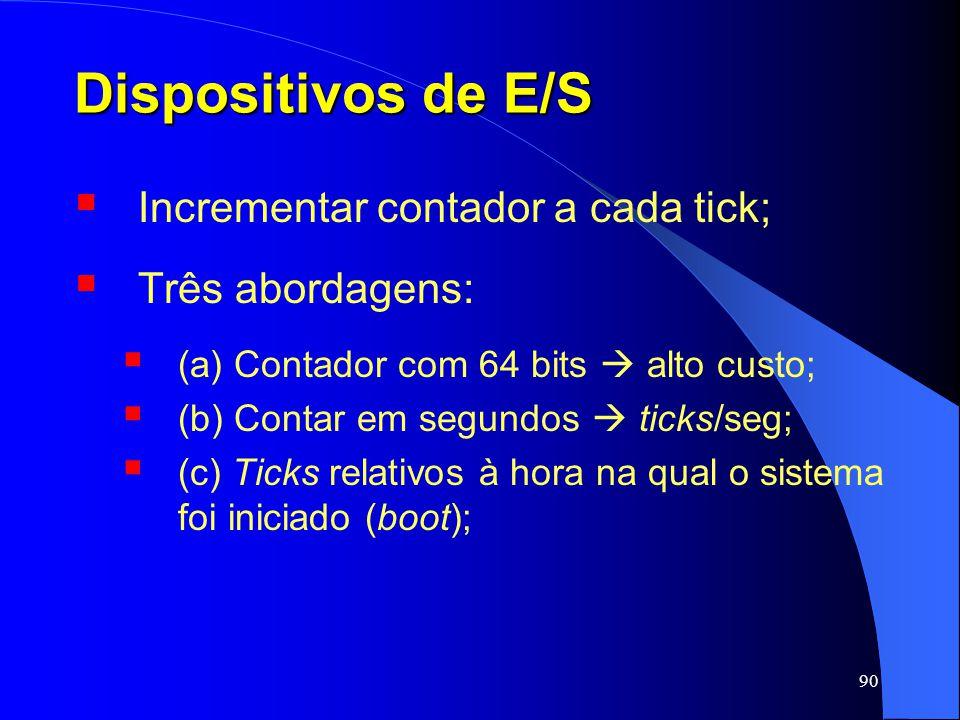 90 Dispositivos de E/S Incrementar contador a cada tick; Três abordagens: (a) Contador com 64 bits alto custo; (b) Contar em segundos ticks/seg; (c) T
