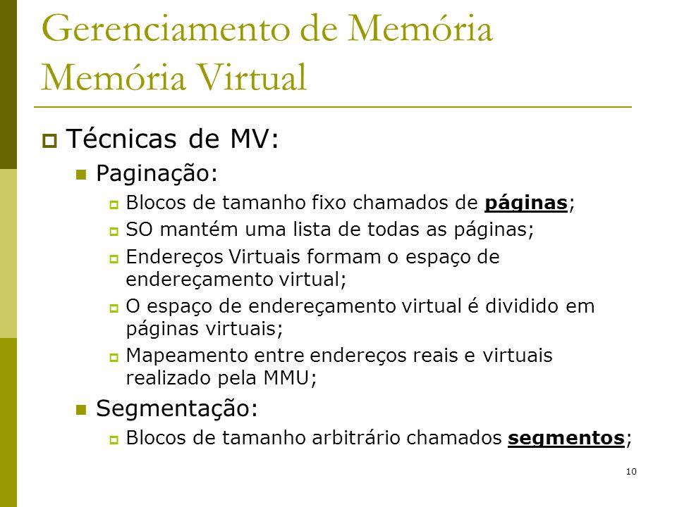 10 Gerenciamento de Memória Memória Virtual Técnicas de MV: Paginação: Blocos de tamanho fixo chamados de páginas; SO mantém uma lista de todas as pág