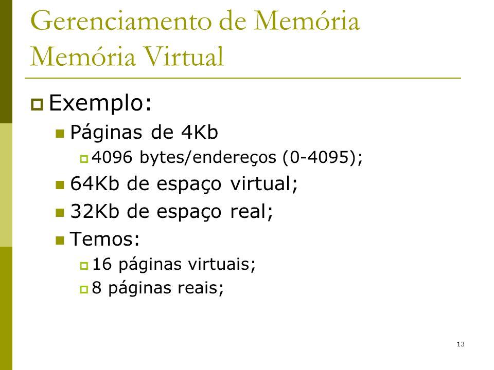 13 Gerenciamento de Memória Memória Virtual Exemplo: Páginas de 4Kb 4096 bytes/endereços (0-4095); 64Kb de espaço virtual; 32Kb de espaço real; Temos: