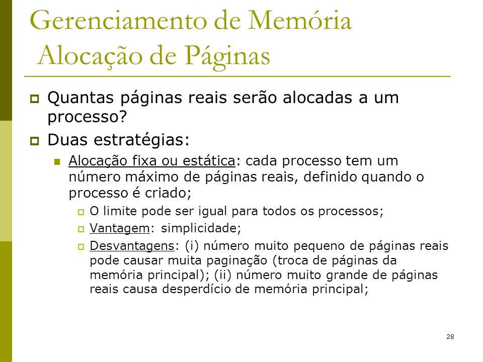 28 Gerenciamento de Memória Alocação de Páginas Quantas páginas reais serão alocadas a um processo? Duas estratégias: Alocação fixa ou estática: cada