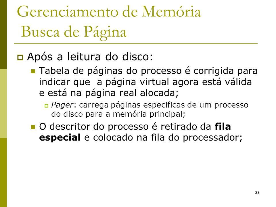 33 Gerenciamento de Memória Busca de Página Após a leitura do disco: Tabela de páginas do processo é corrigida para indicar que a página virtual agora