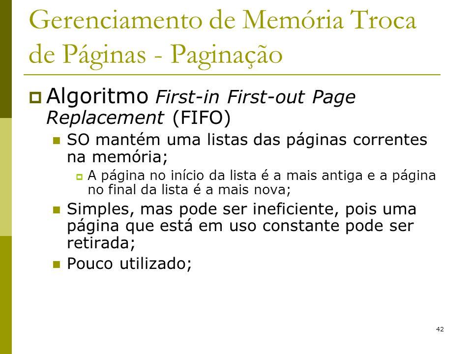 42 Gerenciamento de Memória Troca de Páginas - Paginação Algoritmo First-in First-out Page Replacement (FIFO) SO mantém uma listas das páginas corrent