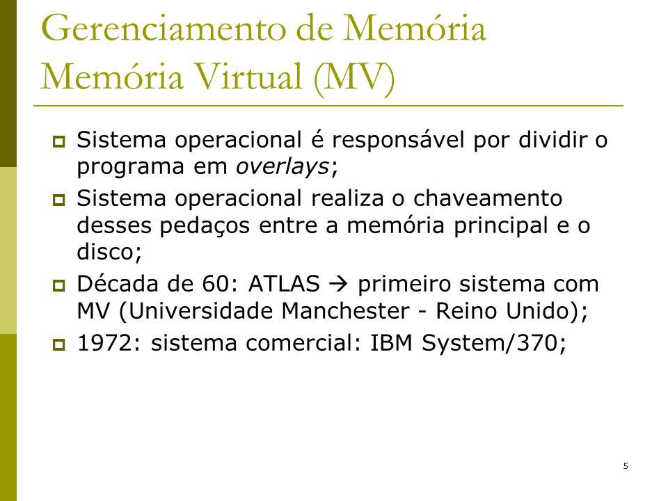 5 Gerenciamento de Memória Memória Virtual (MV) Sistema operacional é responsável por dividir o programa em overlays; Sistema operacional realiza o ch