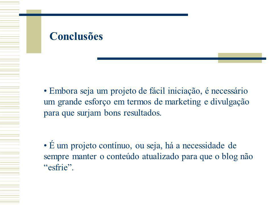 Conclusões Embora seja um projeto de fácil iniciação, é necessário um grande esforço em termos de marketing e divulgação para que surjam bons resultad