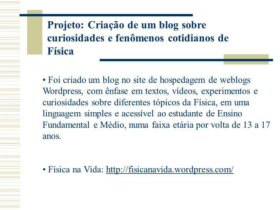 Projeto: Criação de um blog sobre curiosidades e fenômenos cotidianos de Física Foi criado um blog no site de hospedagem de weblogs Wordpress, com ênf