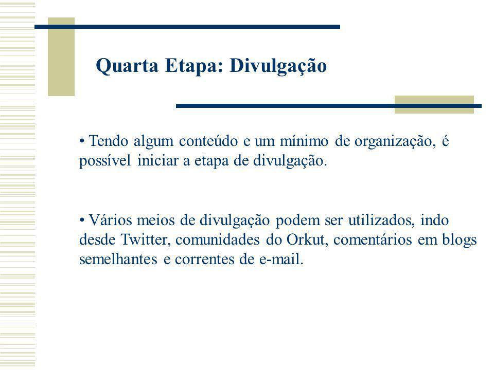 Quarta Etapa: Divulgação Tendo algum conteúdo e um mínimo de organização, é possível iniciar a etapa de divulgação.