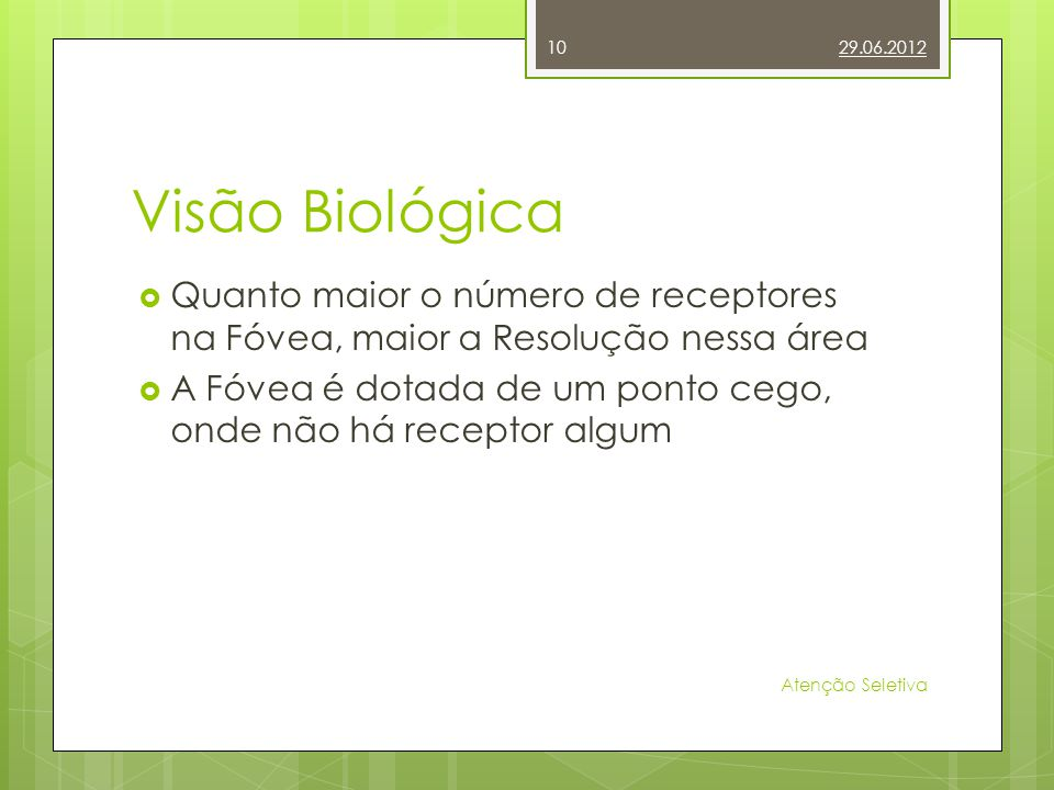 Visão Biológica Quanto maior o número de receptores na Fóvea, maior a Resolução nessa área A Fóvea é dotada de um ponto cego, onde não há receptor alg