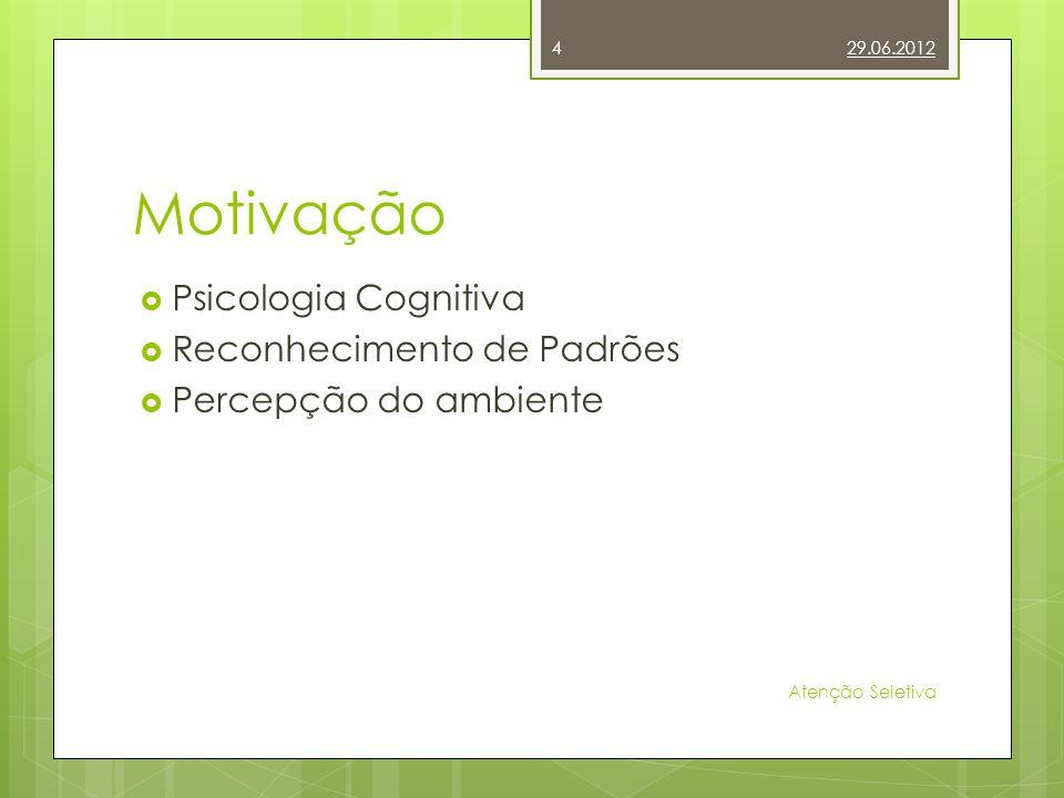 Motivação Psicologia Cognitiva Reconhecimento de Padrões Percepção do ambiente 29.06.2012 4 Atenção Seletiva
