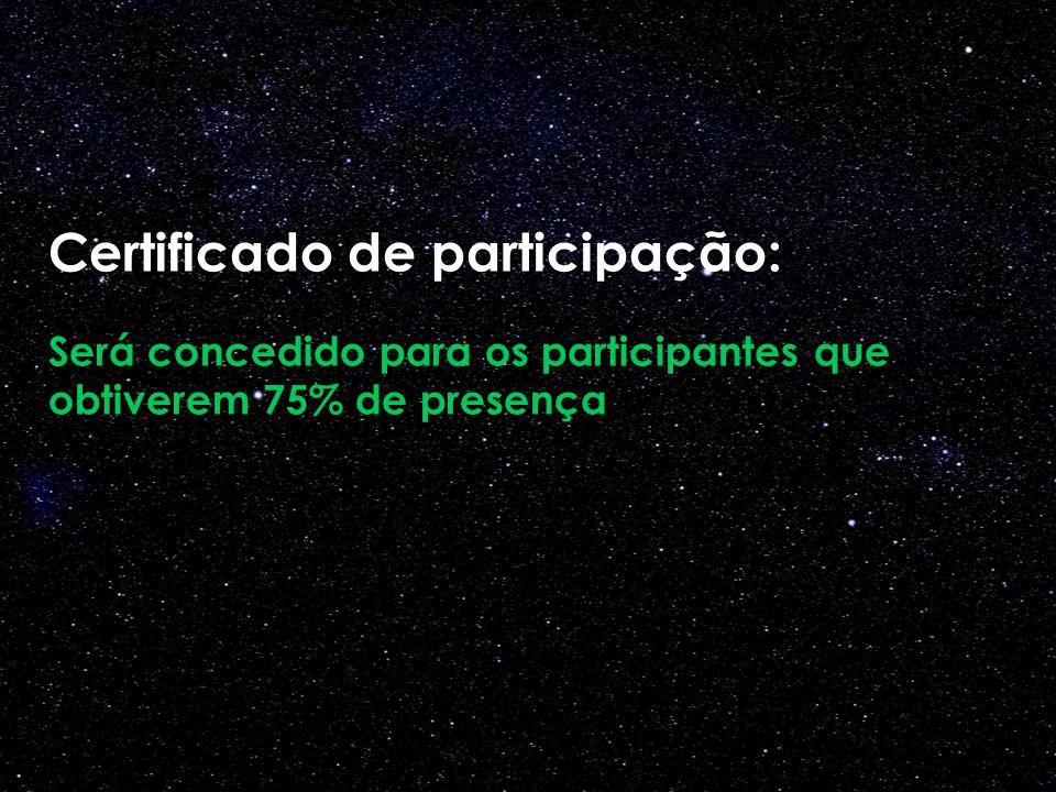 Certificado de participação: Será concedido para os participantes que obtiverem 75% de presença