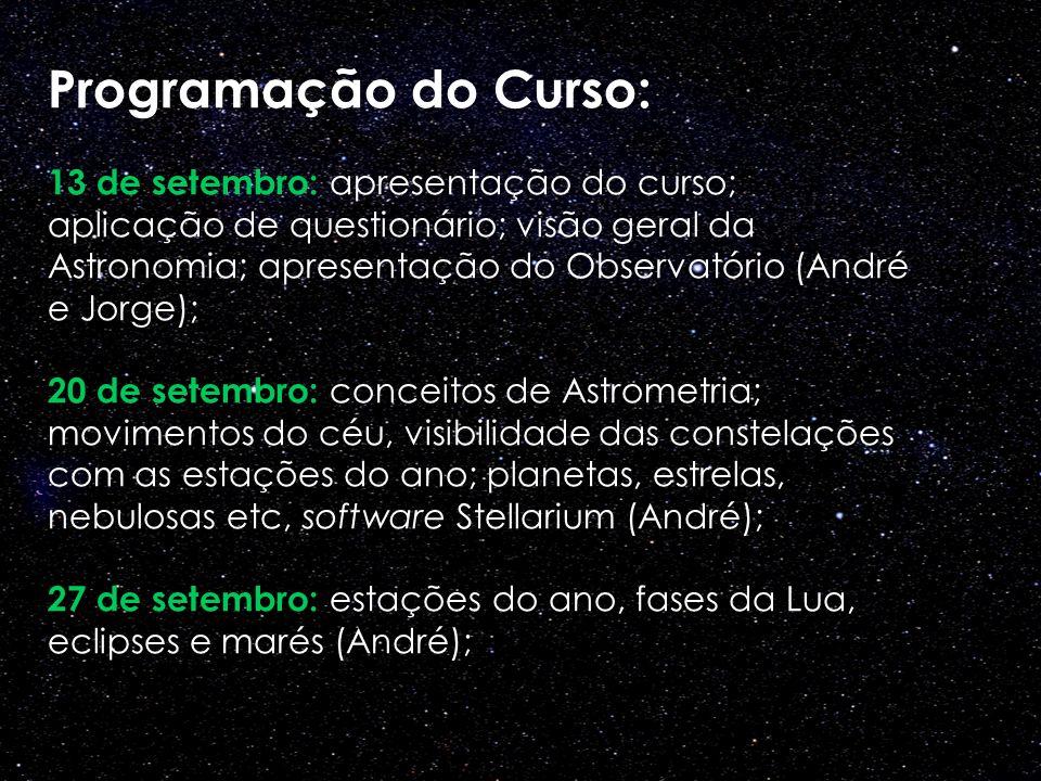 Programação do Curso: 13 de setembro: apresentação do curso; aplicação de questionário; visão geral da Astronomia; apresentação do Observatório (André