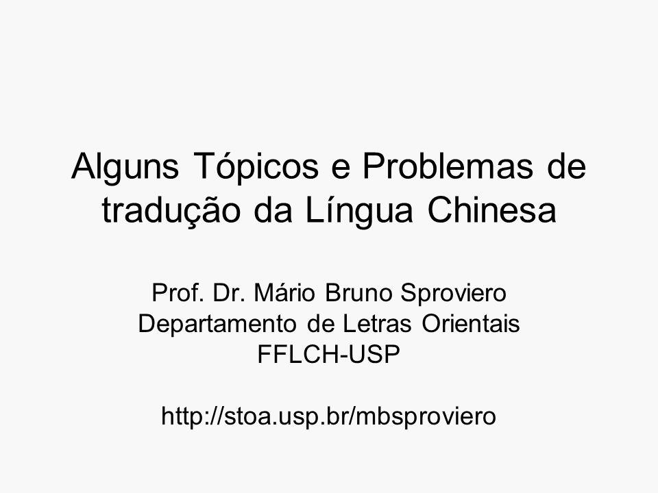 Alguns Tópicos e Problemas de tradução da Língua Chinesa Prof. Dr. Mário Bruno Sproviero Departamento de Letras Orientais FFLCH-USP http://stoa.usp.br