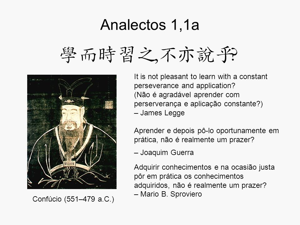 Analectos 1,1b Confúcio (551–479 a.C.) Is it not delightful to have friends coming form distant quarters.