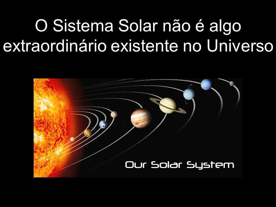 O Sistema Solar não é algo extraordinário existente no Universo