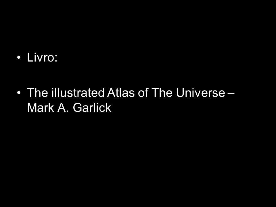 Livro: The illustrated Atlas of The Universe – Mark A. Garlick