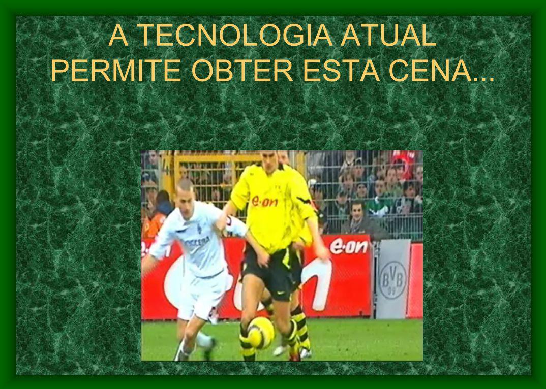 A TECNOLOGIA ATUAL PERMITE OBTER ESTA CENA...