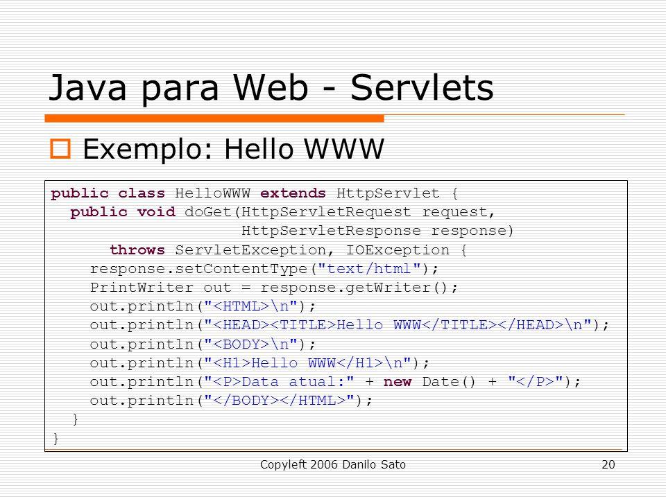 Copyleft 2006 Danilo Sato20 Java para Web - Servlets Exemplo: Hello WWW public class HelloWWW extends HttpServlet { public void doGet(HttpServletReque