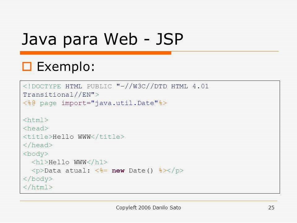 Copyleft 2006 Danilo Sato25 Java para Web - JSP Exemplo: Hello WWW Hello WWW Data atual: