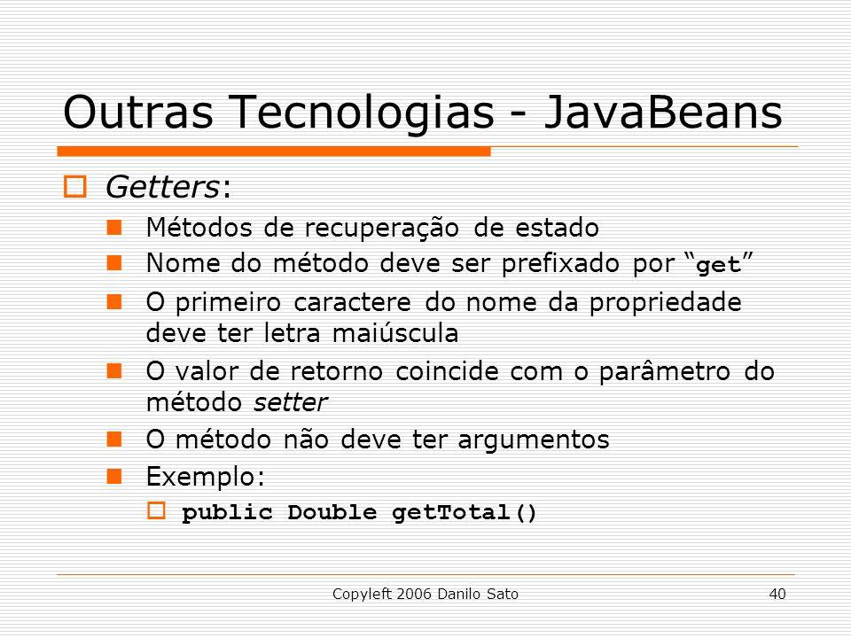 Copyleft 2006 Danilo Sato40 Outras Tecnologias - JavaBeans Getters: Métodos de recuperação de estado Nome do método deve ser prefixado por get O prime