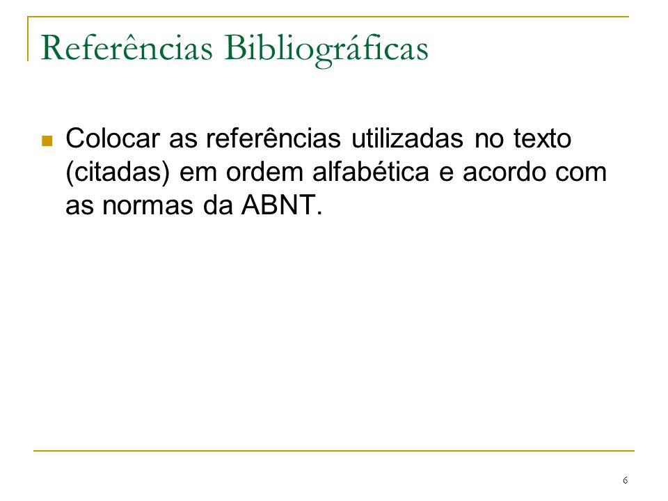 6 Referências Bibliográficas Colocar as referências utilizadas no texto (citadas) em ordem alfabética e acordo com as normas da ABNT.