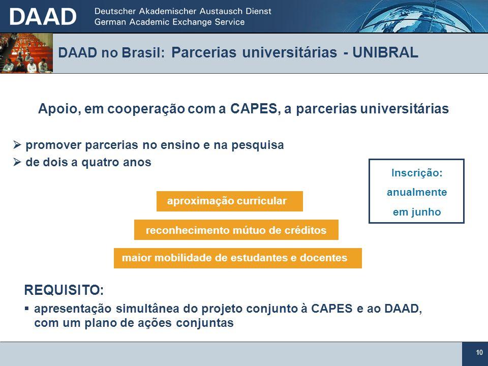10 DAAD no Brasil: Parcerias universitárias - UNIBRAL Apoio, em cooperação com a CAPES, a parcerias universitárias promover parcerias no ensino e na p