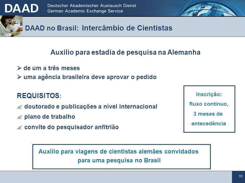 11 Auxílio para estadia de pesquisa na Alemanha de um a três meses uma agência brasileira deve aprovar o pedido REQUISITOS : ? doutorado e publicações