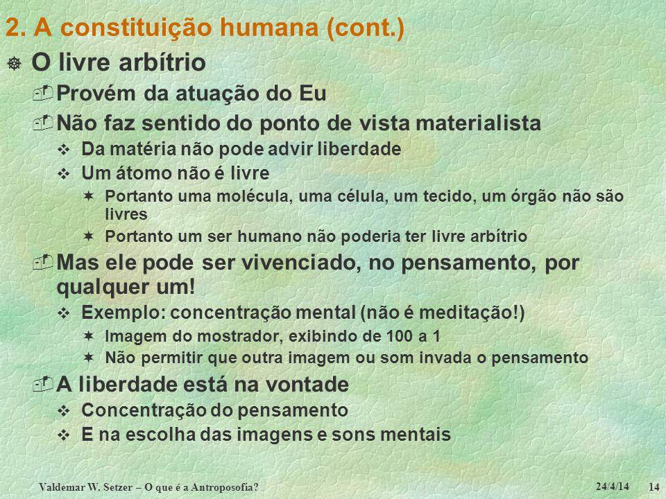 24/4/14 Valdemar W. Setzer – O que é a Antroposofia? 14 2. A constituição humana (cont.) O livre arbítrio Provém da atuação do Eu Não faz sentido do p