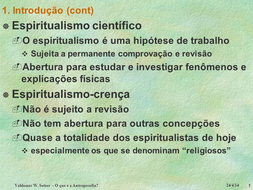 24/4/14 Valdemar W. Setzer – O que é a Antroposofia? 5 1. Introdução (cont) Espiritualismo científico O espiritualismo é uma hipótese de trabalho Suje