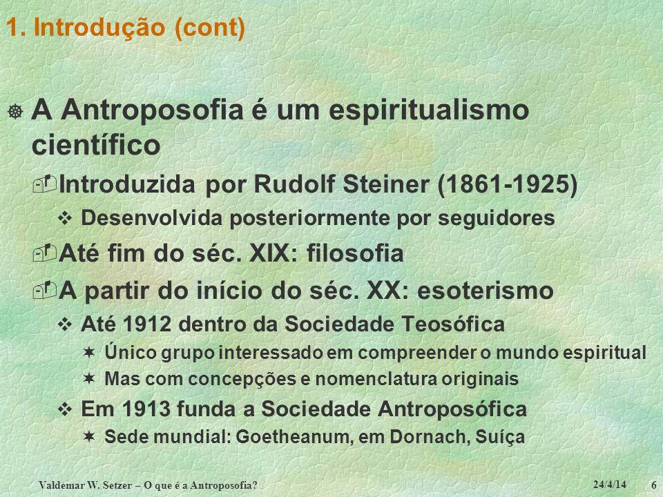 24/4/14 Valdemar W. Setzer – O que é a Antroposofia? 6 1. Introdução (cont) A Antroposofia é um espiritualismo científico Introduzida por Rudolf Stein
