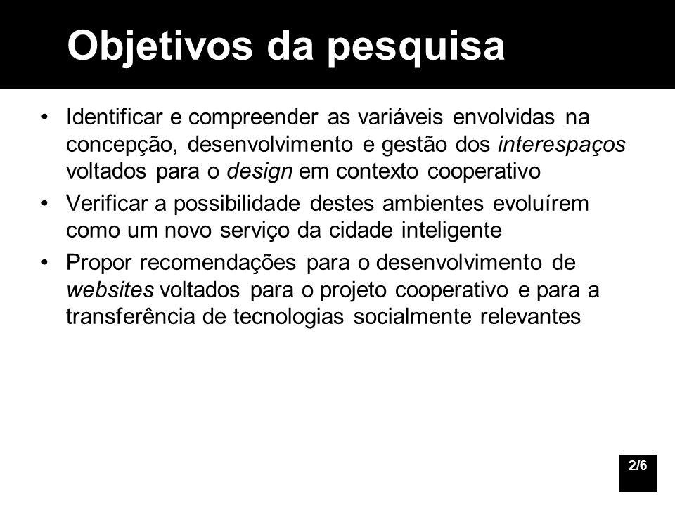 3/6 Base teórica Sociedade da informação, cultura e modo de produção contemporânea Design, cooperação e transferência de tecnologias socialmente relevantes Um modelo analítico para o design cooperativo Ambientes cognitivo-comunicativos voltados para o design cooperativo
