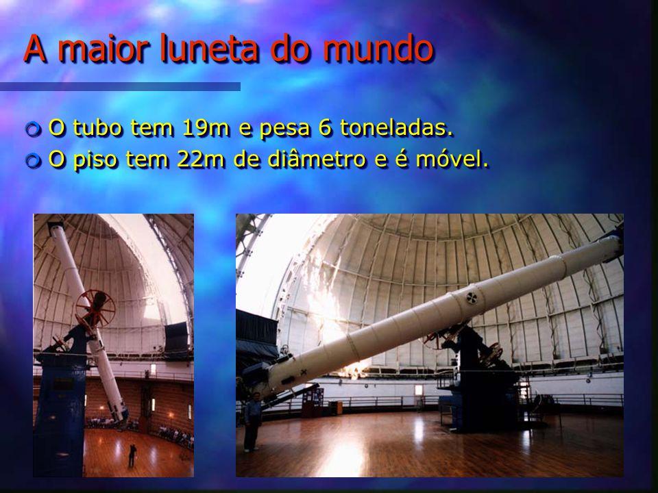 A maior luneta do mundo O tubo tem 19m e pesa 6 toneladas.