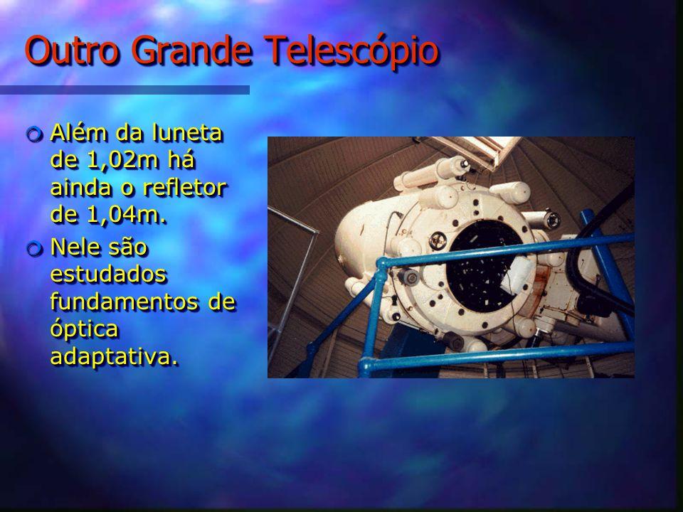 Outro Grande Telescópio Além da luneta de 1,02m há ainda o refletor de 1,04m.