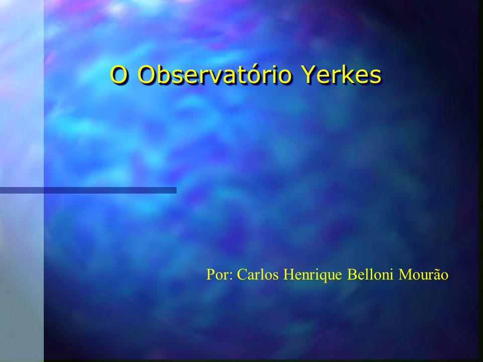 O Observatório Yerkes Por: Carlos Henrique Belloni Mourão