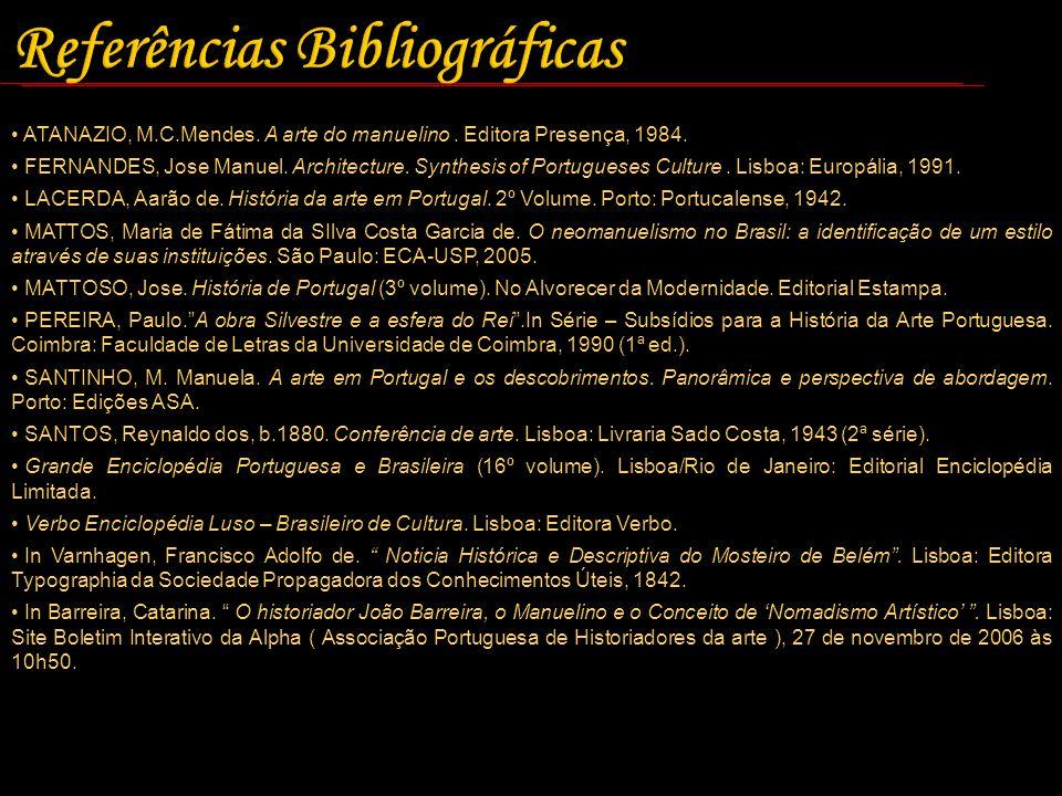 ATANAZIO, M.C.Mendes. A arte do manuelino. Editora Presença, 1984. FERNANDES, Jose Manuel. Architecture. Synthesis of Portugueses Culture. Lisboa: Eur