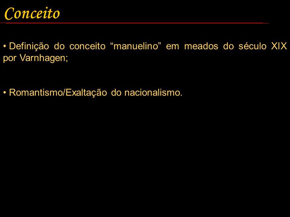 Definição do conceito manuelino em meados do século XIX por Varnhagen; Romantismo/Exaltação do nacionalismo.