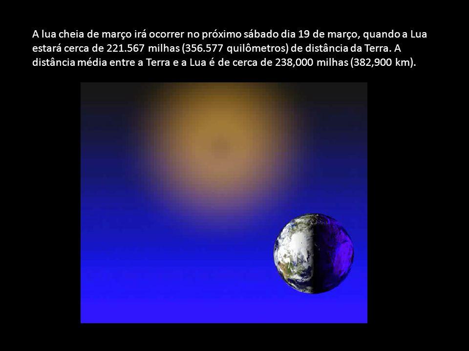 A lua cheia de março irá ocorrer no próximo sábado dia 19 de março, quando a Lua estará cerca de 221.567 milhas (356.577 quilômetros) de distância da Terra.