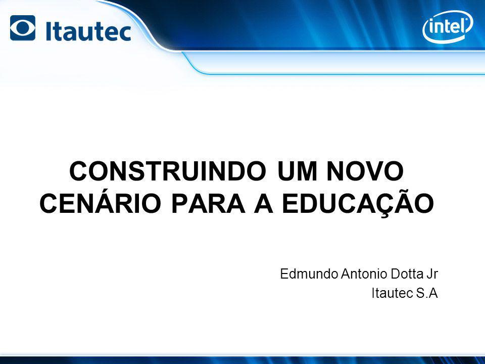 CONSTRUINDO UM NOVO CENÁRIO PARA A EDUCAÇÃO Edmundo Antonio Dotta Jr Itautec S.A