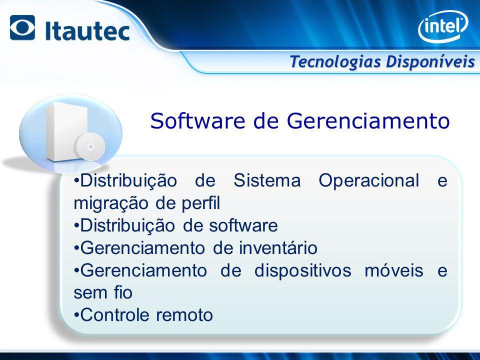 Software de Gerenciamento Tecnologias Disponíveis Distribuição de Sistema Operacional e migração de perfil Distribuição de software Gerenciamento de i