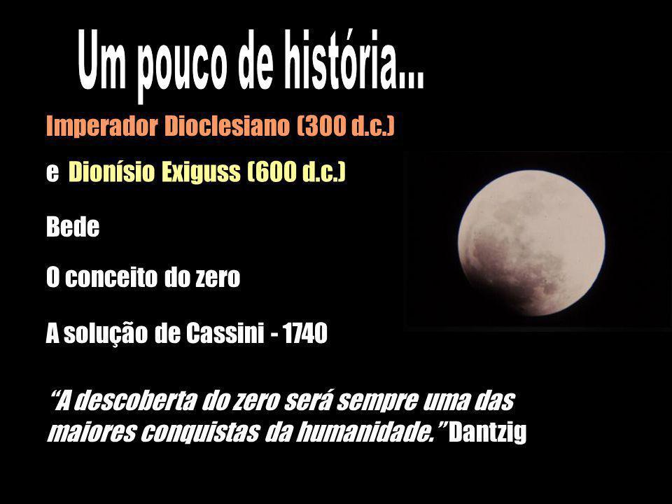 Imperador Dioclesiano (300 d.c.) Bede O conceito do zero A solução de Cassini - 1740 A descoberta do zero será sempre uma das maiores conquistas da hu